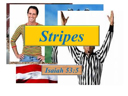 "Isaiah 53:5 Stripes. Taken from a sermon by Charles Spurgeon entitled, ""Healing by the Stripes of Jesus."" Some graphic images taken from Mel Gibson's."