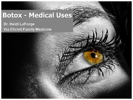 Botox - Medical Uses Dr. Heidi LaForge Via Christi Family Medicine.
