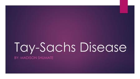 Tay-Sachs Disease BY: MADISON SHUMATE. What is Tay-Sachs disease ?  Tay-Sachs disease, most commonly found in children, is a fatal autosomal recessive.