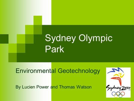 Sydney Olympic Park Environmental Geotechnology By Lucien Power and Thomas Watson.