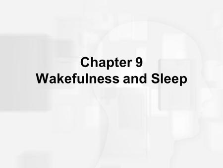 Chapter 9 Wakefulness and Sleep. Why Sleep? Functions of sleep include: –Restoration of the brain and body –Energy conservation –Memory consolidation/learning.
