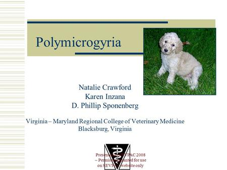 Polymicrogyria Natalie Crawford Karen Inzana D. Phillip Sponenberg Virginia – Maryland Regional College of Veterinary Medicine Blacksburg, Virginia Presented.