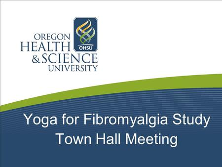Yoga for Fibromyalgia Study Town Hall Meeting. What is Yoga?