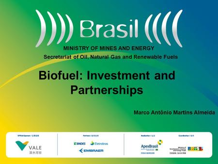 MINISTRY OF MINES AND ENERGY Biofuel: Investment and Partnerships Marco Antônio Martins Almeida Secretariat of Oil, Natural Gas and Renewable Fuels.