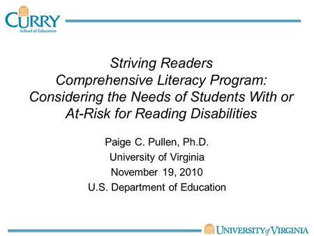 Striving Readers Comprehensive Literacy Program: Considering the Needs of Students With or At-Risk for Reading Disabilities Paige C. Pullen, Ph.D. University.