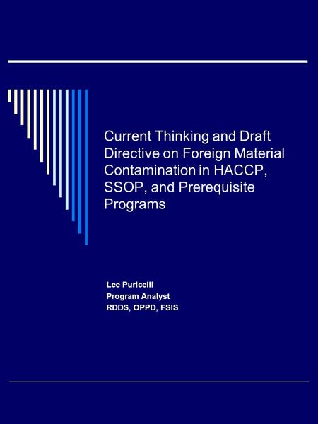 Current Thinking and Draft Directive on Foreign Material Contamination in HACCP, SSOP, and Prerequisite Programs Lee Puricelli Program Analyst RDDS, OPPD,