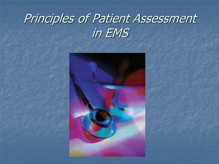 Principles of Patient Assessment in EMS. Overview to Patient Assessment.