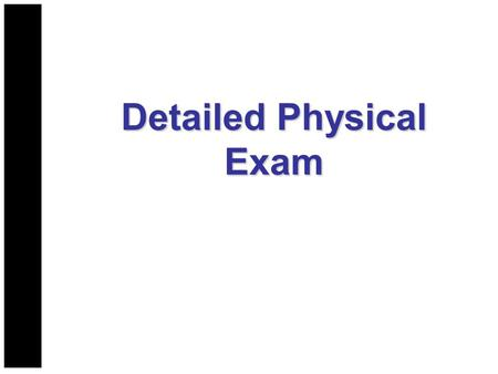 Detailed Physical Exam. Who Needs a Detailed Physical Exam? Determined by patient's condition: After critical interventions for a patient with significant.