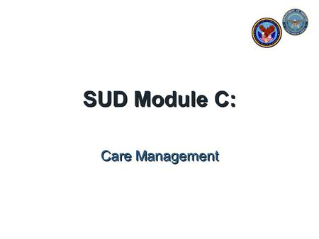 SUD Module C: Care Management. or……. How to not cure anyone & still accomplish something & go home happy.