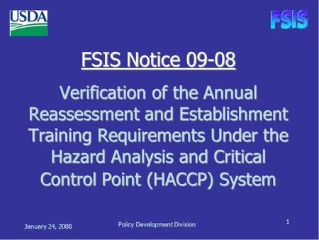 January 24, 2008 Policy Development Division 1 FSIS Notice 09-08 Verification of the Annual Reassessment and Establishment Training Requirements Under.