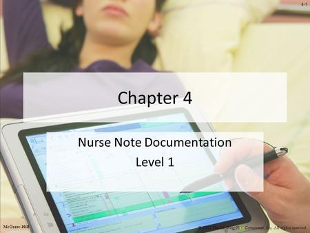 4-1 Chapter 4 Nurse Note Documentation Level 1 © 2012 The McGraw-Hill Companies, Inc. All rights reserved. McGraw-Hill.