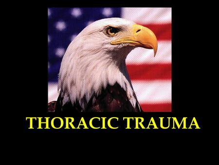 THORACIC TRAUMA. YOU JUST NEVER KNOW WHEN TRAUMA WILL OCCUR!