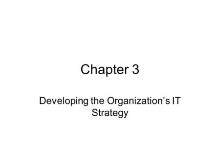 Chapter 3 Developing the Organization's IT Strategy.