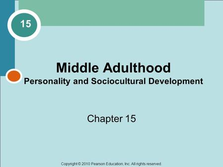Copyright © 2010 Pearson Education, Inc. All rights reserved. Middle Adulthood Personality and Sociocultural Development Chapter 15 15.