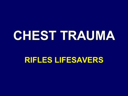 CHEST TRAUMA RIFLES LIFESAVERS. CHEST ANATOMY Heart Lungs Major vessels Thoracic Cage – –Ribs, thoracic vertebrae and sternum.