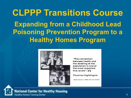 1 CLPPP Transitions Course Expanding from a Childhood Lead Poisoning Prevention Program to a Healthy Homes Program.