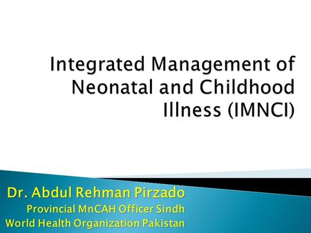 Integrated Management of Neonatal and Childhood Illness (IMNCI)