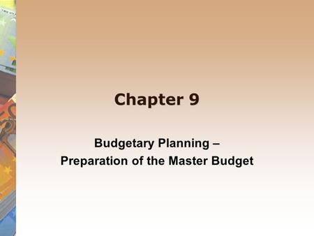 Chapter 9 Budgetary Planning – Preparation of the Master Budget.