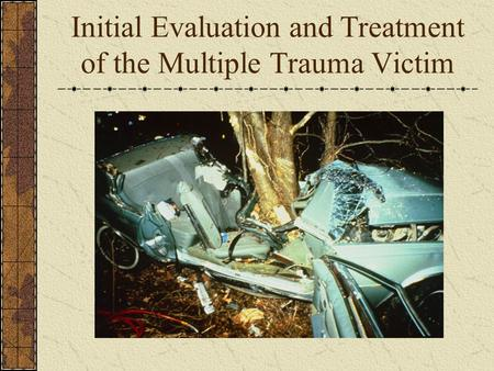 Initial Evaluation and Treatment of the Multiple Trauma Victim.