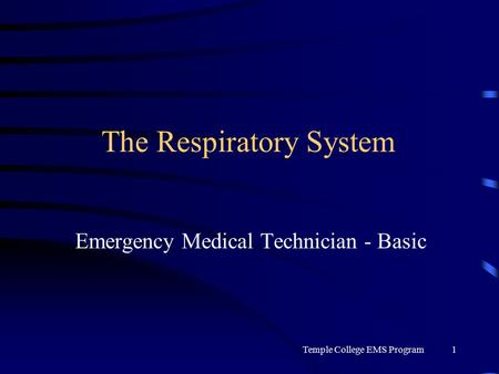 Temple College EMS Program1 The Respiratory System Emergency Medical Technician - Basic.