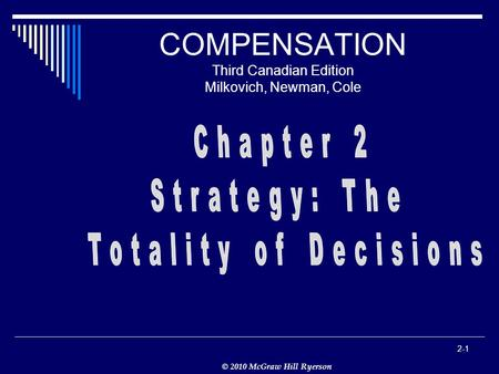 © 2010 McGraw Hill Ryerson 2-1 COMPENSATION Third Canadian Edition Milkovich, Newman, Cole.