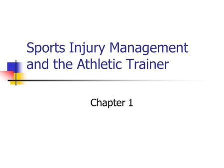 Sports Injury Management and the Athletic Trainer Chapter 1.