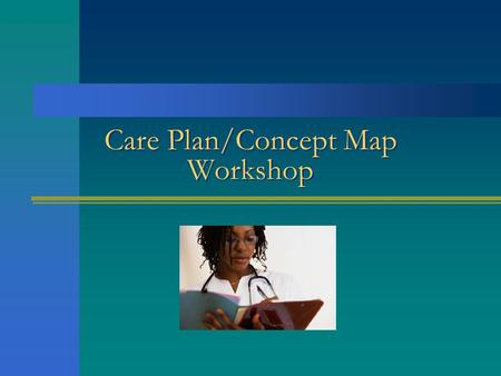 Care Plan/Concept Map Workshop Nursing Care Plans/Concept Maps Utilize the Nursing Process to construct an individualized plan of care for a patient.