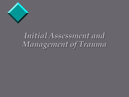 Initial Assessment and Management of Trauma