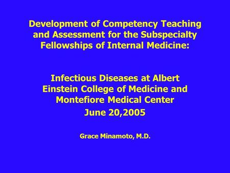 Development of Competency Teaching and Assessment for the Subspecialty Fellowships of Internal Medicine: Infectious Diseases at Albert Einstein College.
