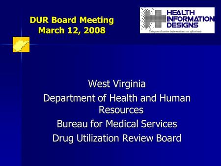 DUR Board Meeting March 12, 2008 West Virginia Department of Health and Human Resources Bureau for Medical Services Drug Utilization Review Board.