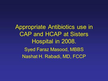 Appropriate Antibiotics use in CAP and HCAP at Sisters Hospital in 2008. Syed Faraz Masood, MBBS Nashat H. Rabadi, MD, FCCP.