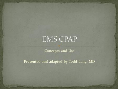 Concepts and Use Presented and adapted by Todd Lang, MD.