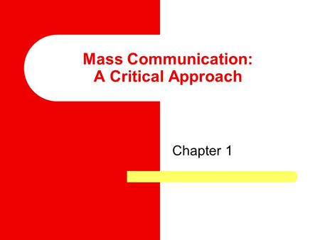 Mass Communication: A Critical Approach Chapter 1.
