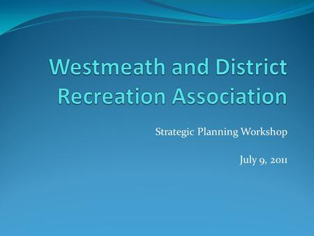 Strategic Planning Workshop July 9, 2011. Purpose of the Workshop Answer two questions: 1.What is Strategic Planning? 2.How does the WDRA formulate a.