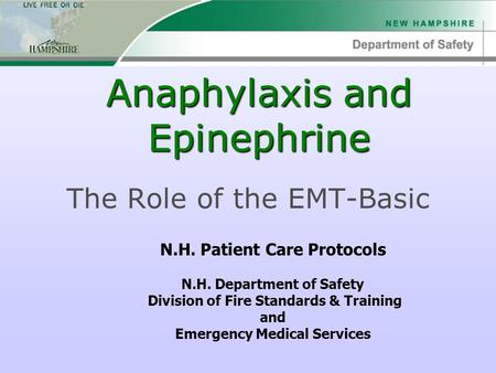 Anaphylaxis and Epinephrine The Role of the EMT-Basic N.H. Patient Care Protocols N.H. Department of Safety Division of Fire Standards & Training and Emergency.