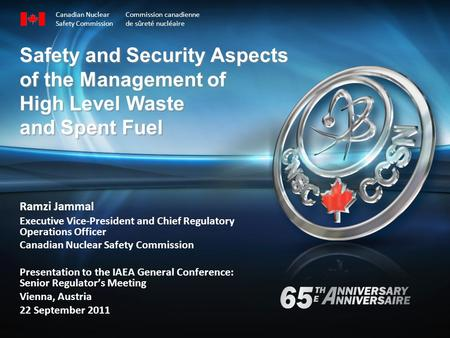 Safety and Security Aspects of the Management of High Level Waste and Spent Fuel Ramzi Jammal Executive Vice-President and Chief Regulatory Operations.