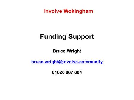 Funding Support Bruce Wright 01626 867 604 Involve Wokingham.