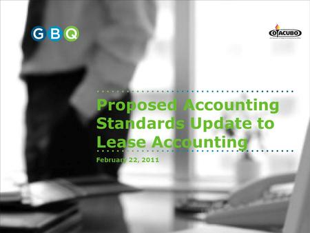 Proposed Accounting Standards Update to Lease Accounting February 22, 2011.