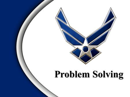 "Problem Solving. Objective of Problem Solving OODA Loop Problem Solving Process – Types of ""problems"" – 8 StepsOverview."
