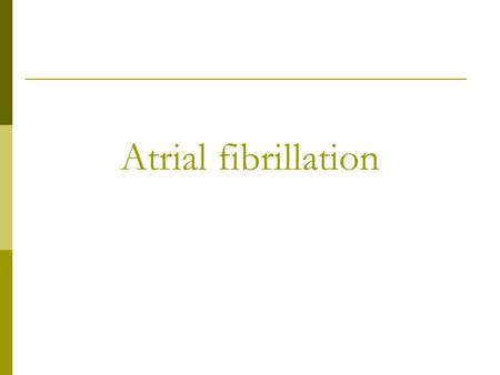 Atrial fibrillation. What is it?  AF is an arrhythmia is which electrical activity in the atria is disorganised  The AV node receives more electrical.