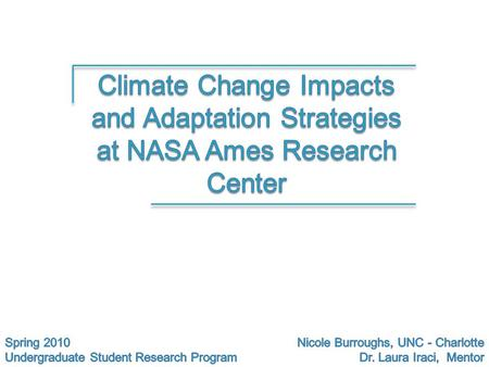 Outline Global Climate Change Projections Local Climate Change Observations 1998 Flood at NASA ARC Anticipated Impacts of Climate Change Suggested Adaptation.