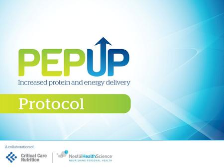MAIN FEATURES OF THE PEP uP PROTOCOL All patients will receive Peptamen ® Bariatric initially All patients will start on Beneprotein ® -2 packets (14.