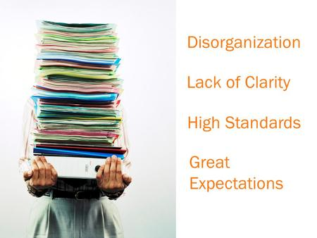 Lack of Clarity Disorganization High Standards Great Expectations.