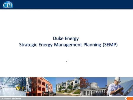 A World of Solutions Duke Energy Strategic Energy Management Planning (SEMP).
