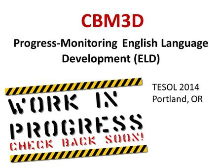 CBM3D Progress-Monitoring English Language Development (ELD) TESOL 2014 Portland, OR.