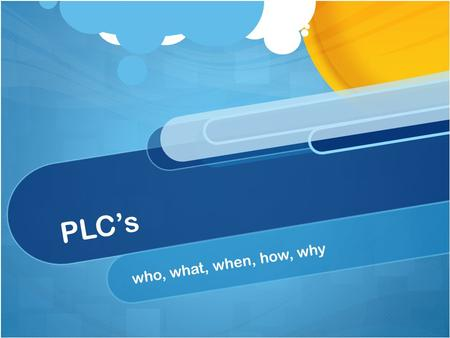 PLC's who, what, when, how, why.