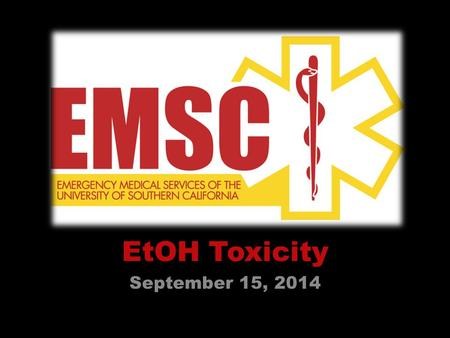 EtOH Toxicity September 15, 2014. Primary Assessment Form a general impression. – Do they need C-Spine? – AVPU – A&O assessment What's your name (from.