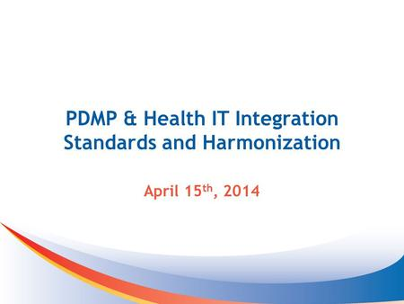PDMP & Health IT Integration Standards and Harmonization April 15 th, 2014.