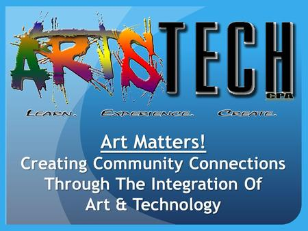 Art Matters! Creating Community Connections Through The Integration Of Art & Technology.