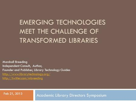 EMERGING TECHNOLOGIES MEET THE CHALLENGE OF TRANSFORMED LIBRARIES Marshall Breeding Independent Consult, Author, Founder and Publisher, Library Technology.